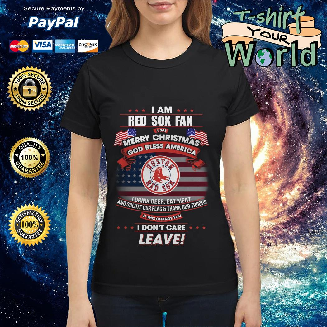I am Boston Red Sox fan I say Merry Christmas god bless America Ladies tee