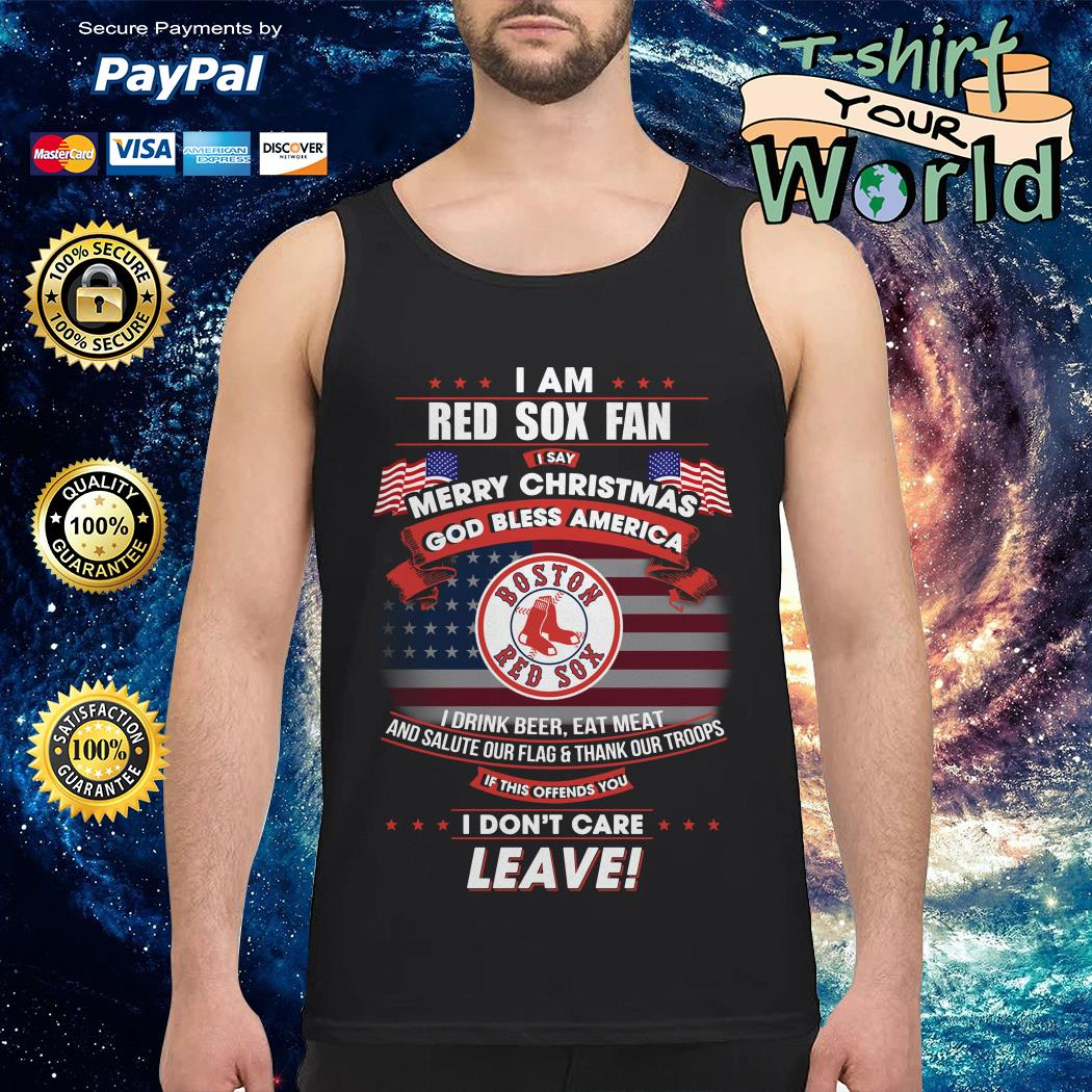 I am Boston Red Sox fan I say Merry Christmas god bless America  Tank top