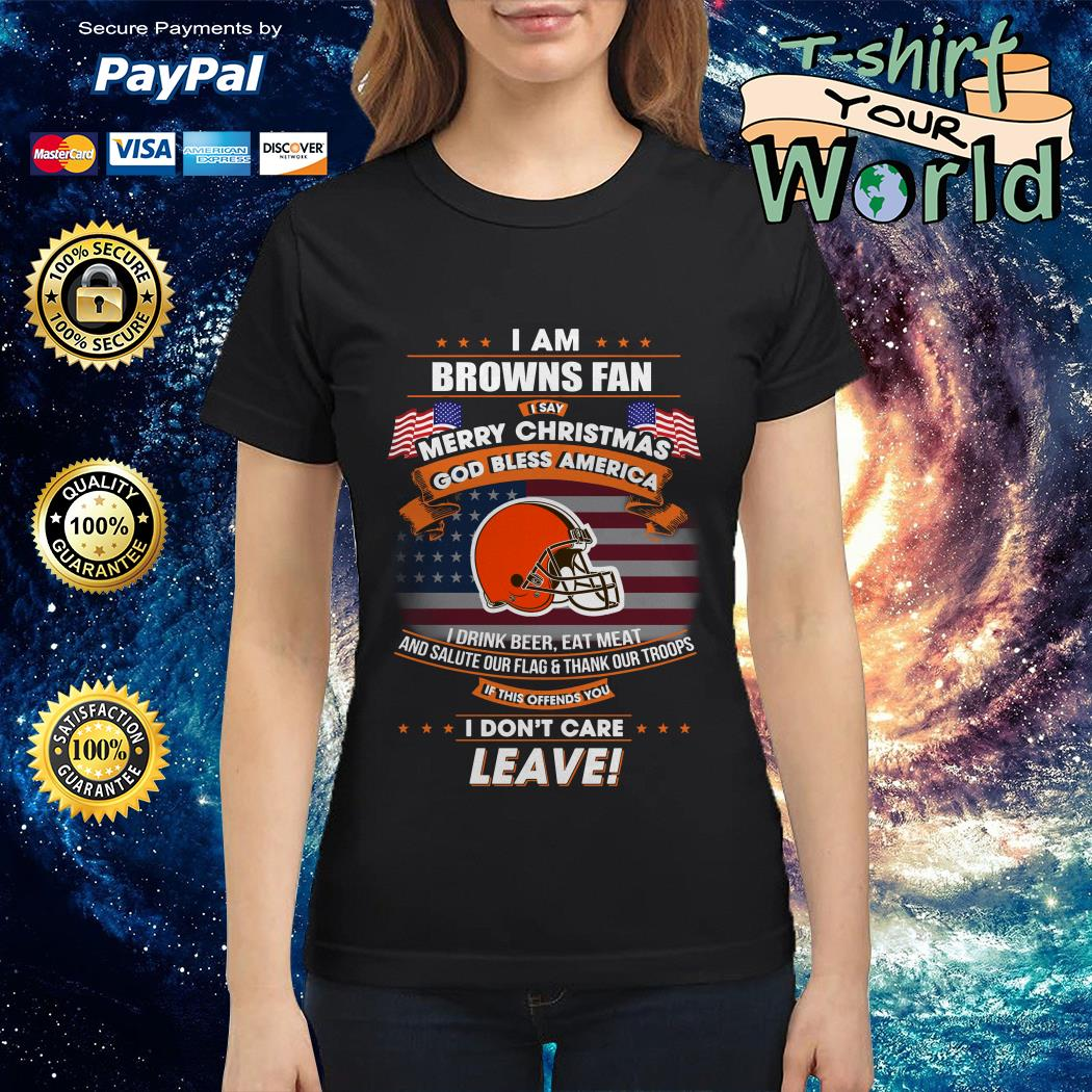 I am Browns fan I say Merry Christmas God bless America Ladies tee
