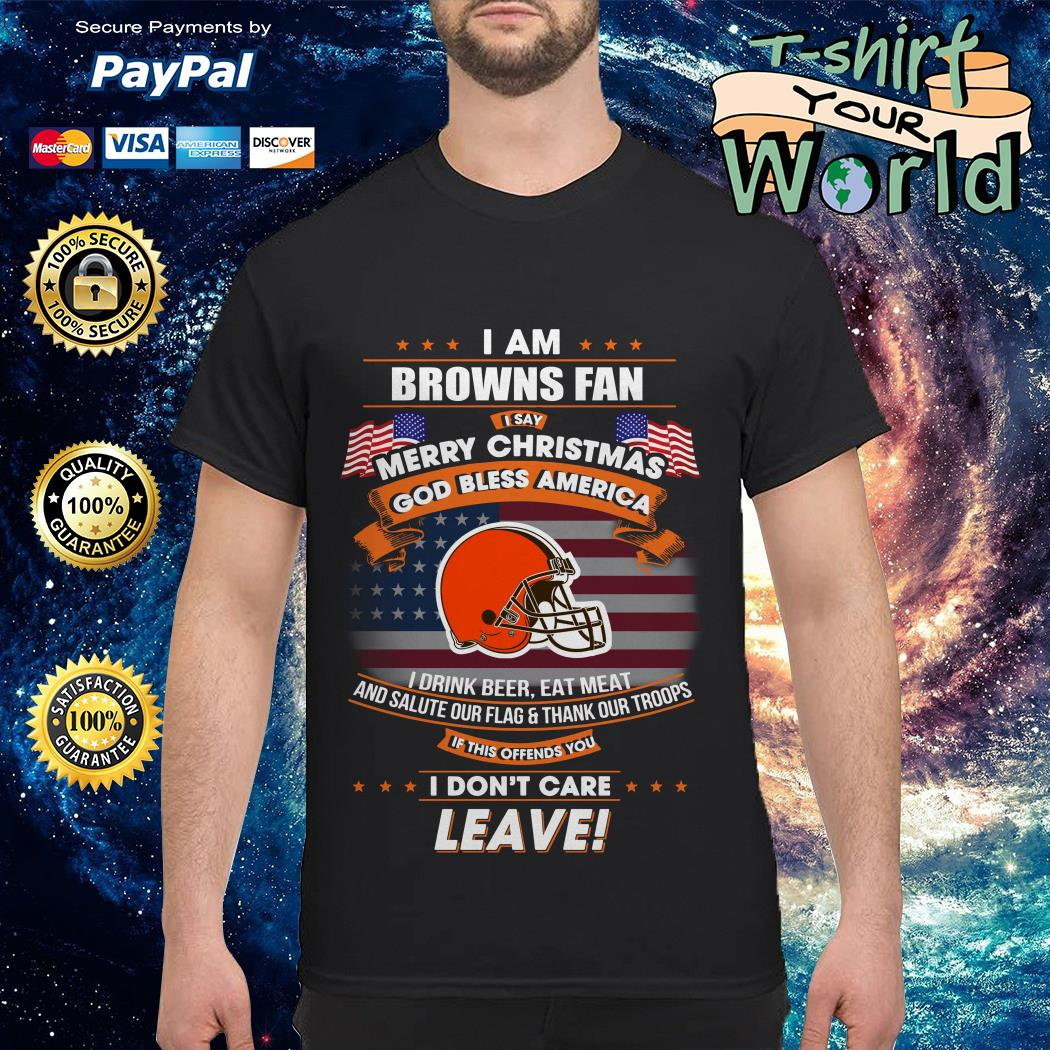 I am Browns fan I say Merry Christmas God bless America shirt