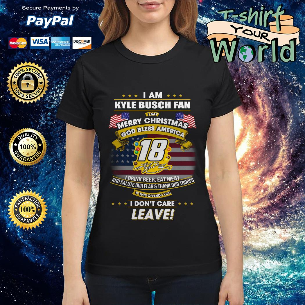 I am Kyle Busch fan I say Merry Christmas God bless America Ladies tee