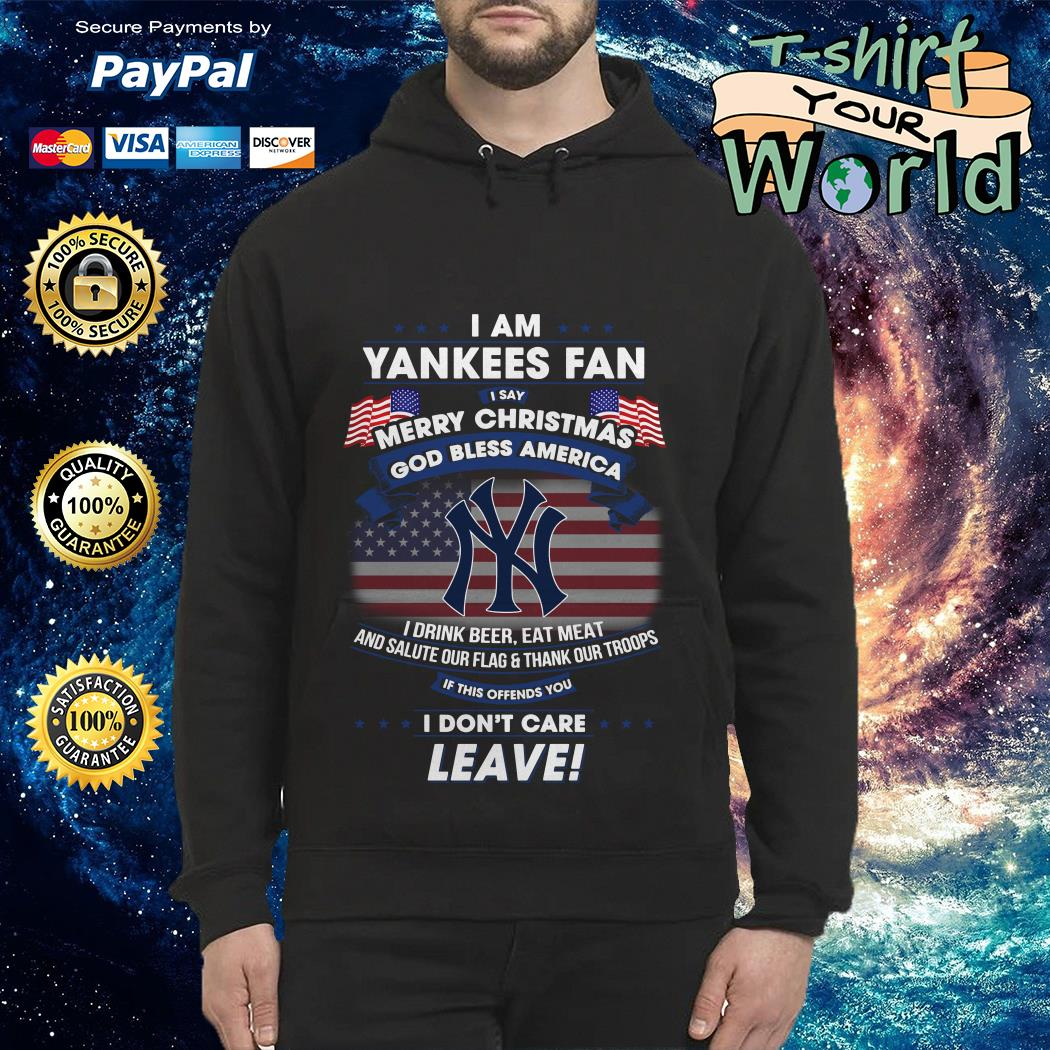 I am Yankees Fan I say Merry Christmas god bless America I drink beer eat meat Hoodie