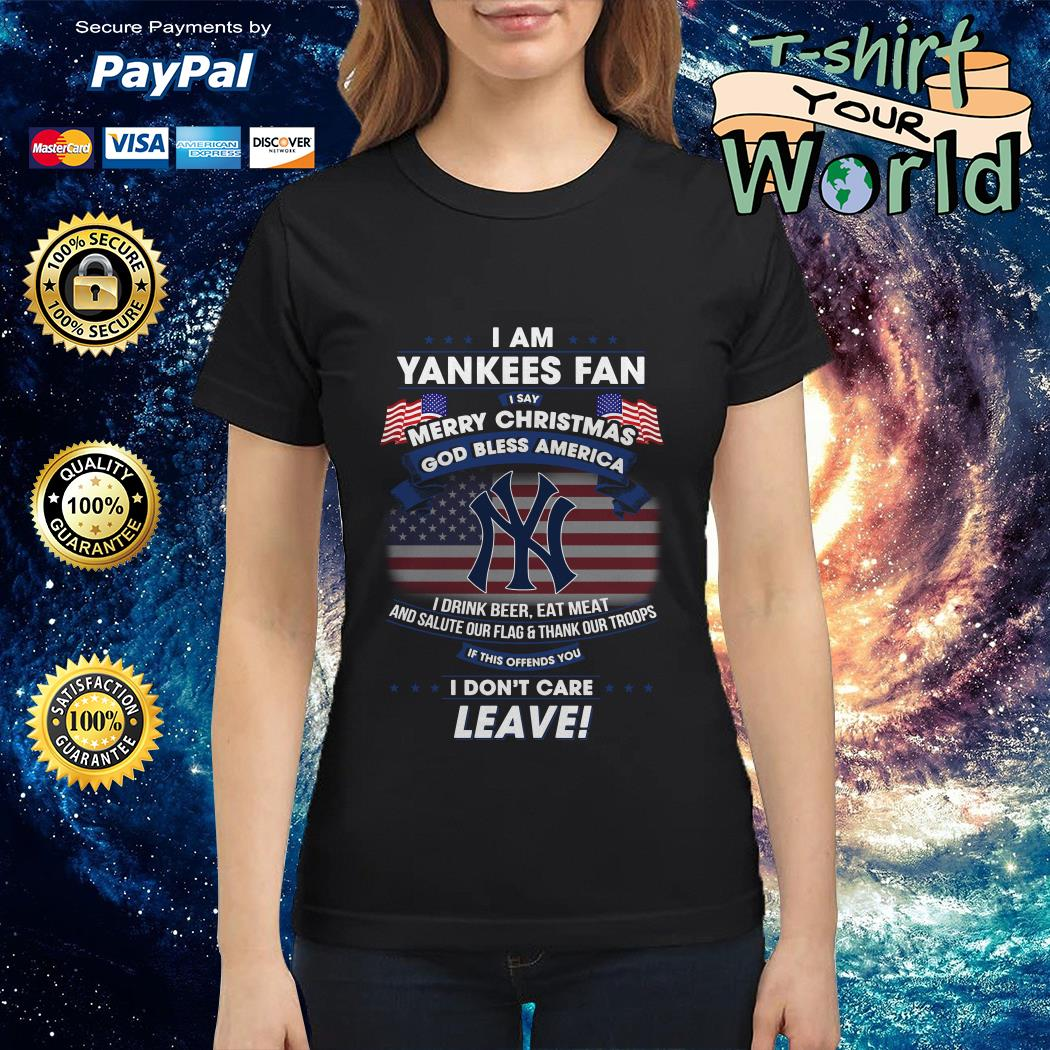 I am Yankees Fan I say Merry Christmas god bless America I drink beer eat meat Ladies tee