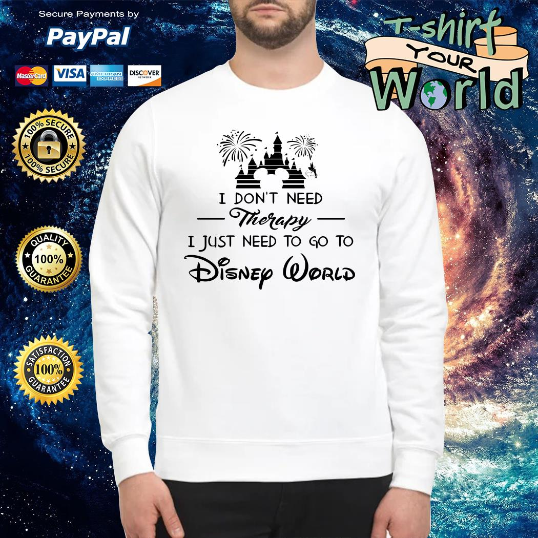 I don't need therapy I just need to go to Disney world Sweater