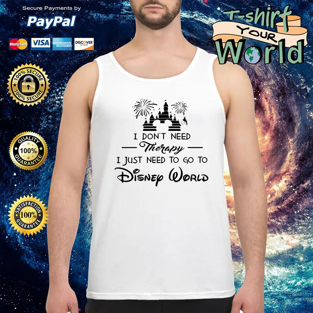 I don't need therapy I just need to go to Disney world Tank top