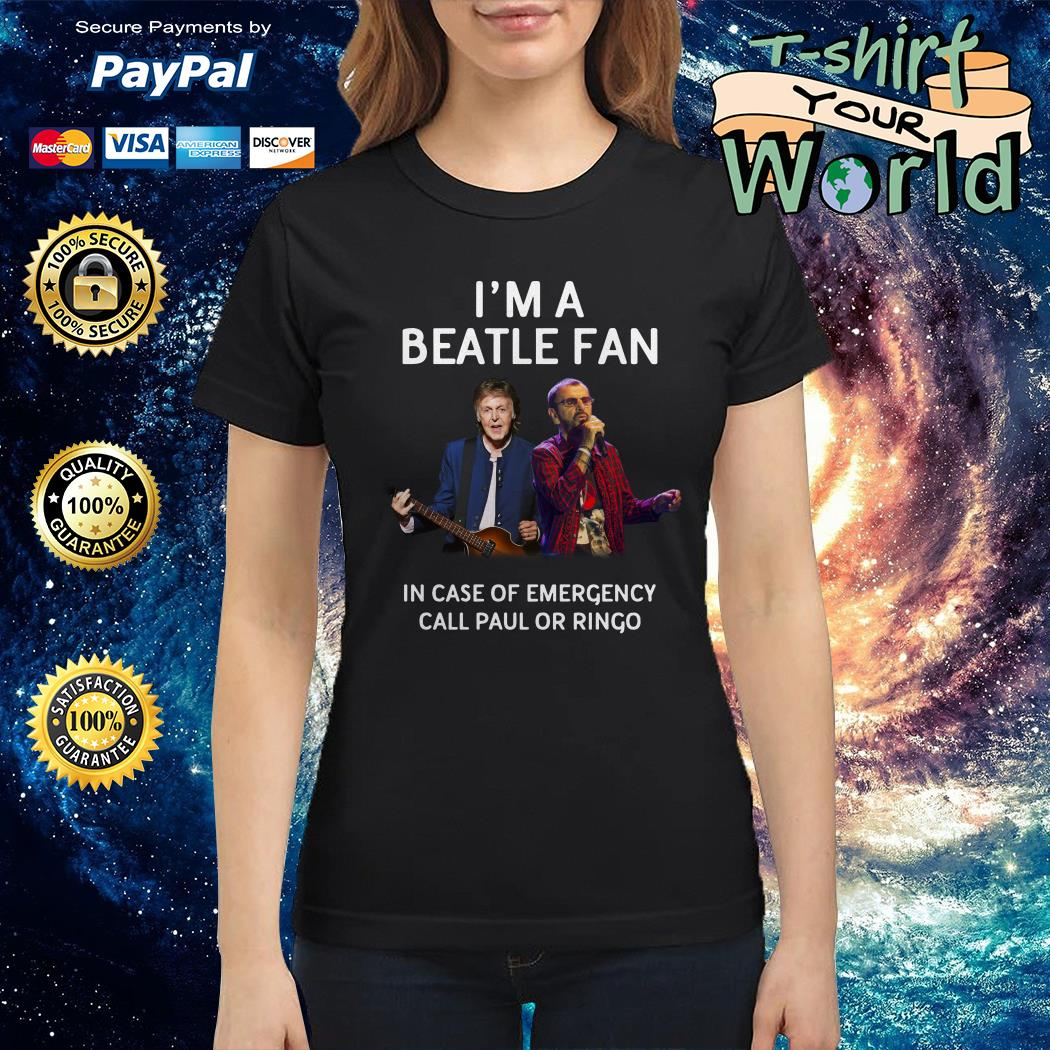 I'm a Beatle fan in case of emergency call Paul or Ringo Ladies tee