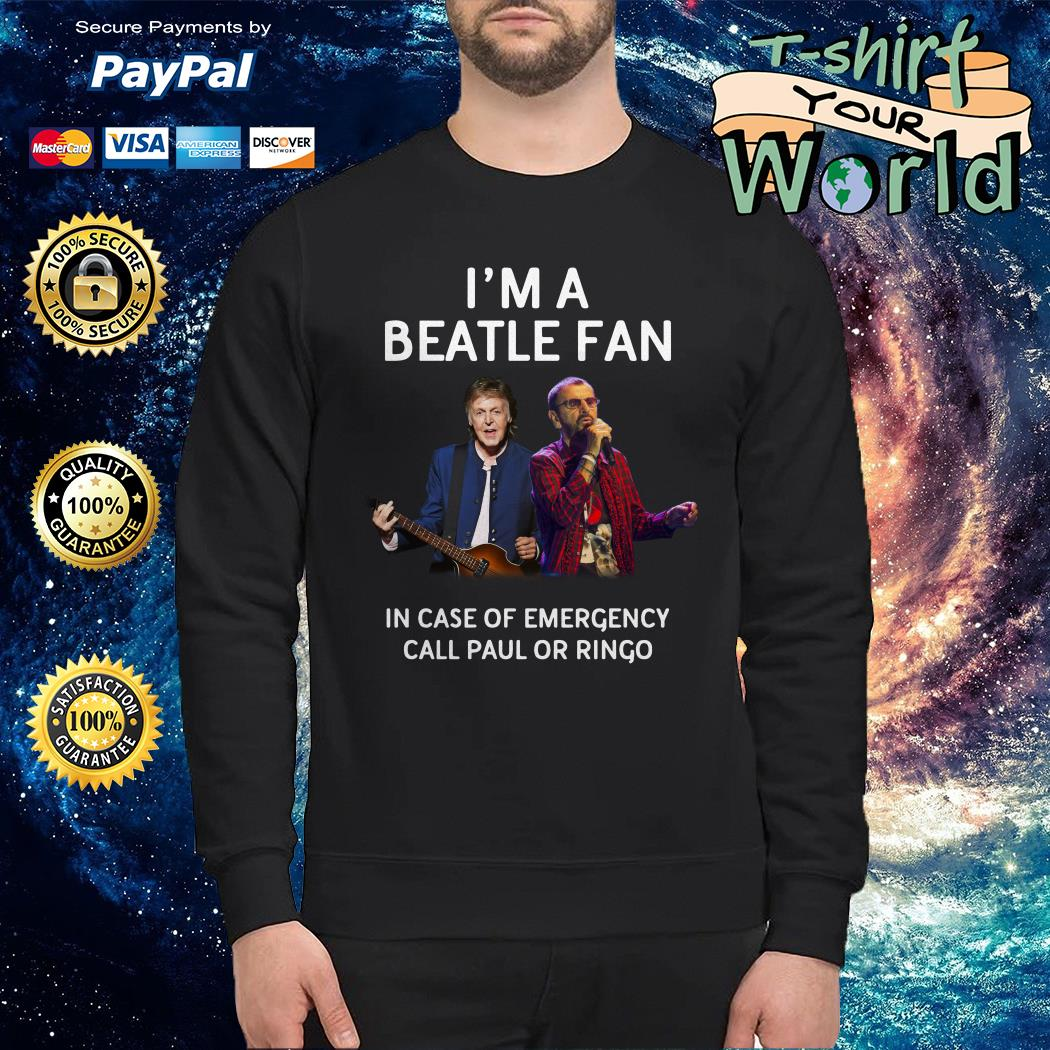 I'm a Beatle fan in case of emergency call Paul or Ringo Sweater