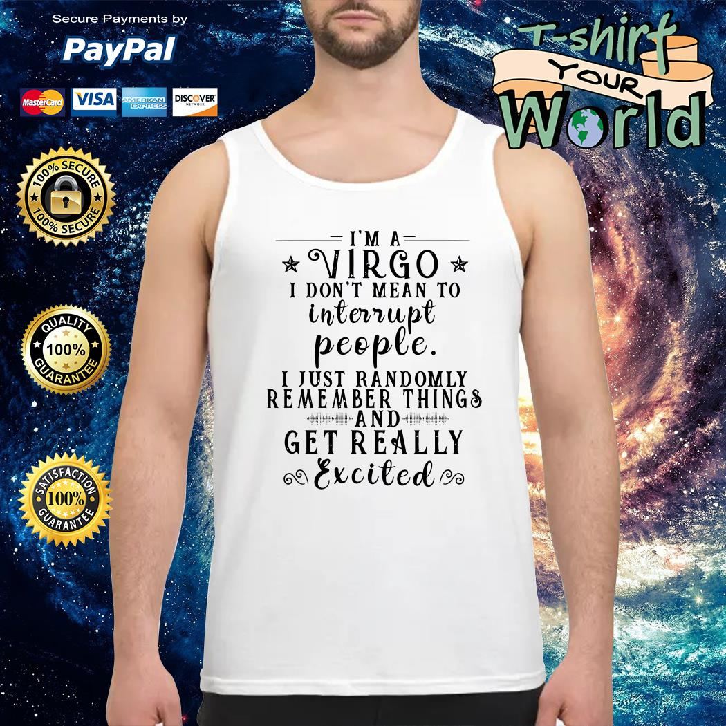 I'm a Virgo I don't mean to interrupt people I just randomly remember things shirt