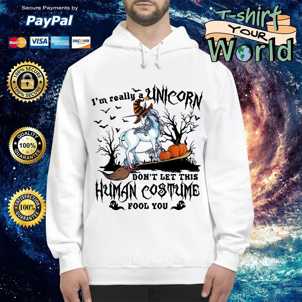 I'm really a Unicorn don't let this human costume fool you Halloween Hoodie