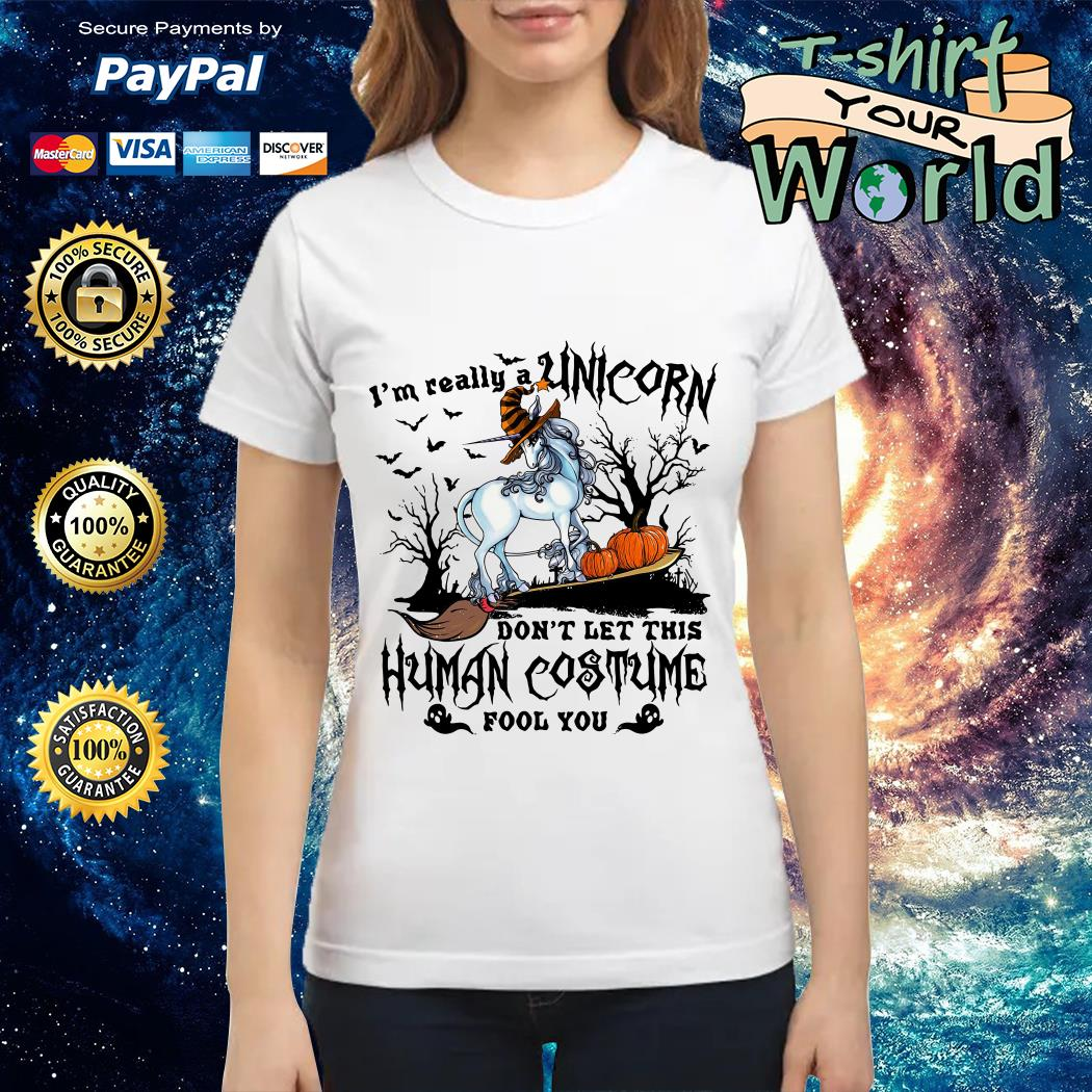 I'm really a Unicorn don't let this human costume fool you Halloween Ladies tee