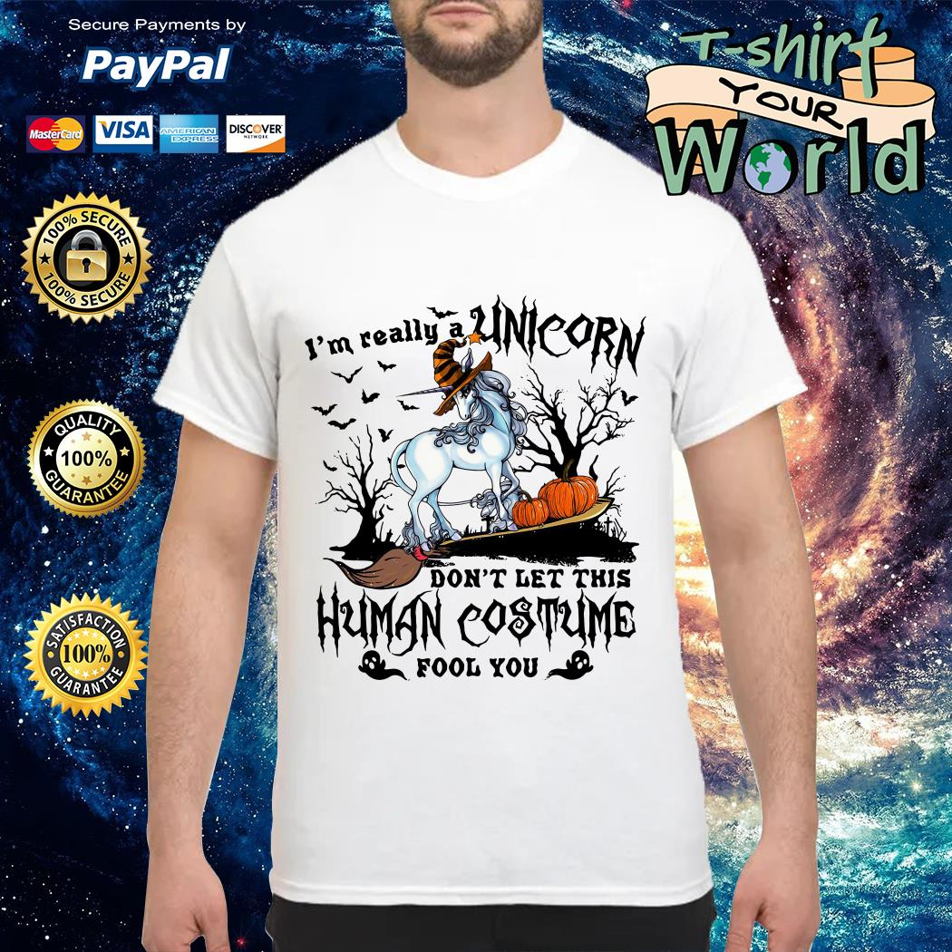 I'm really a Unicorn don't let this human costume fool you Halloween shirt