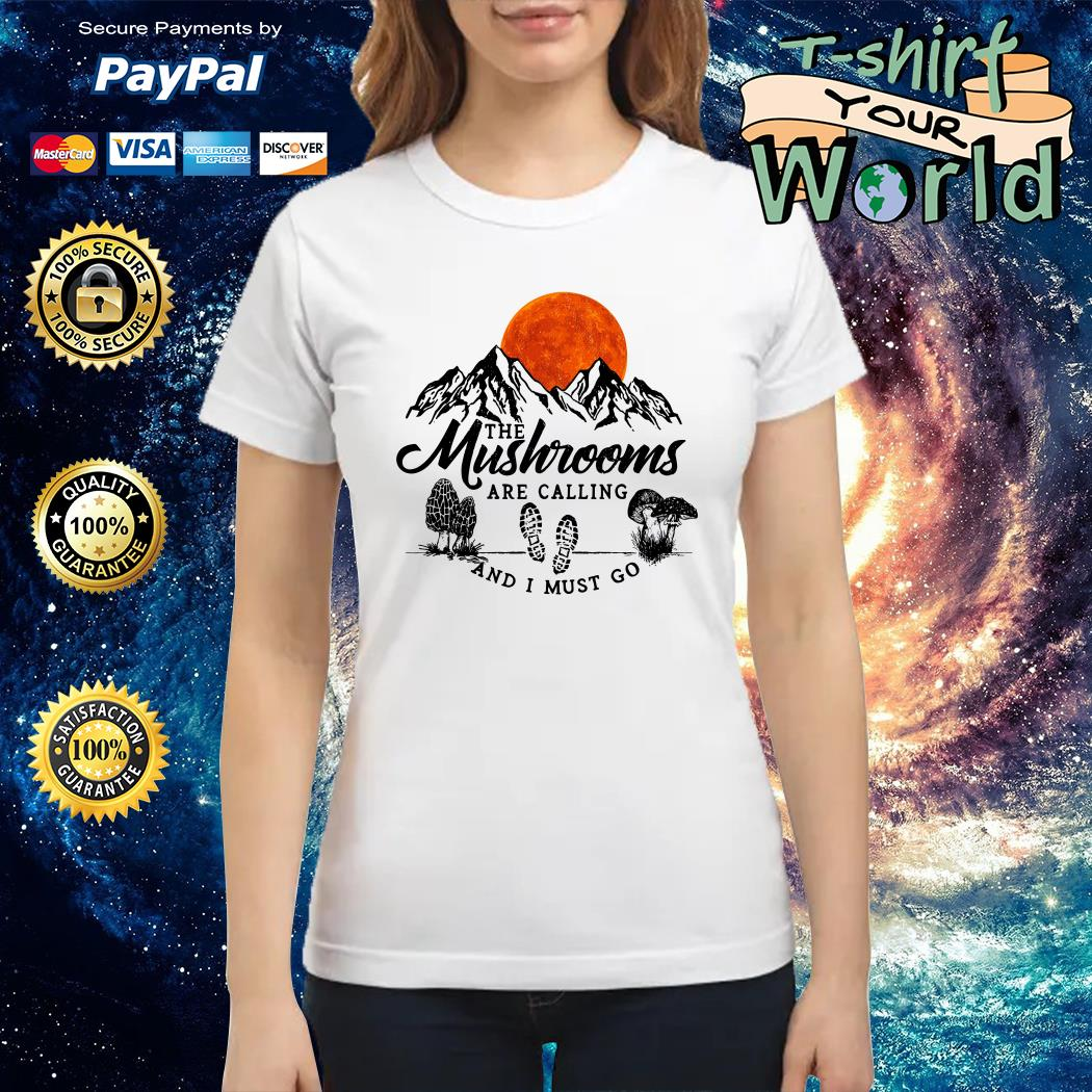 The Mushrooms Are Calling And I Must Go Ladies tee