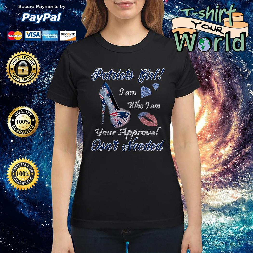 Patriots girl I am who I am your approval isn_t needed Ladies tee