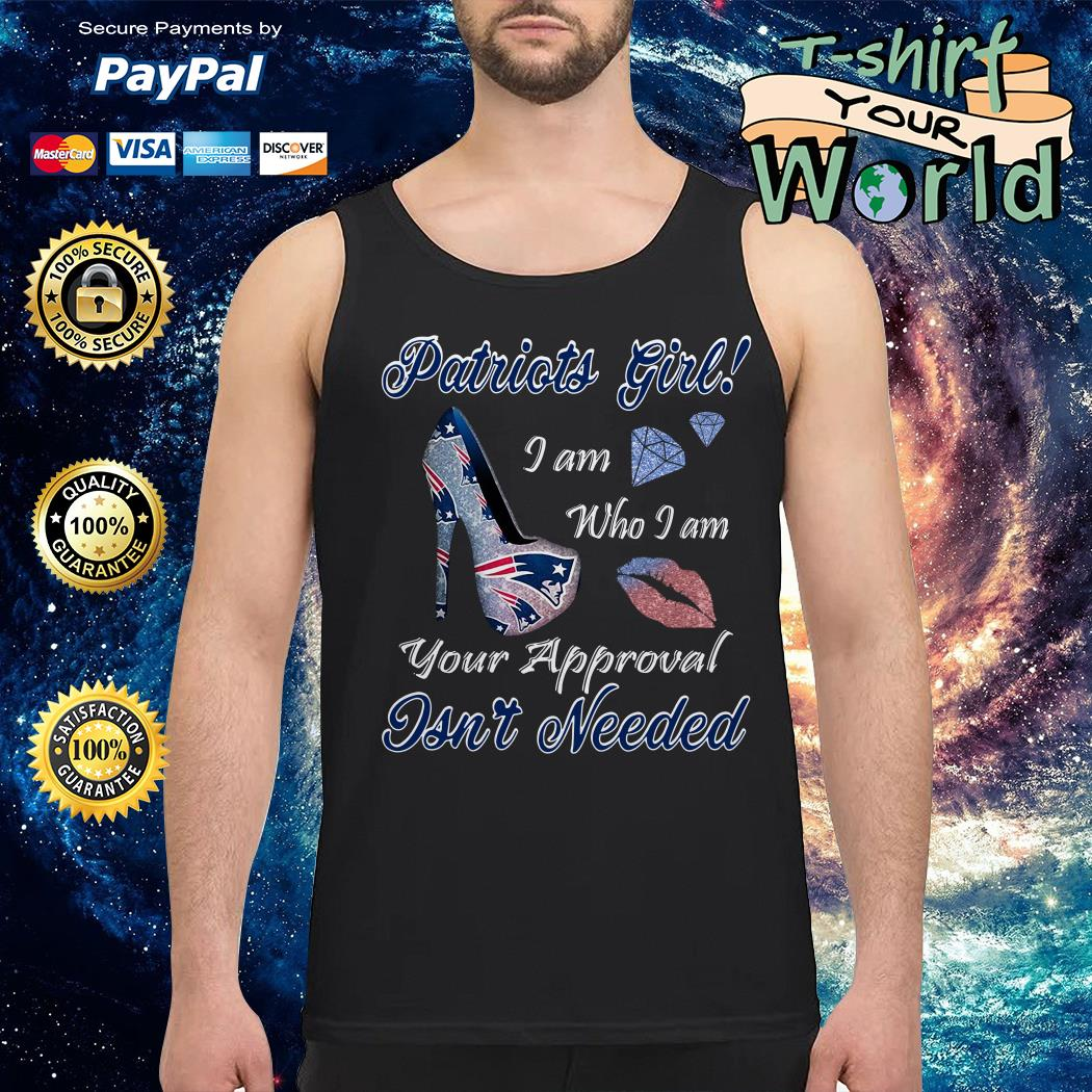Patriots girl I am who I am your approval isn_t needed Tank top