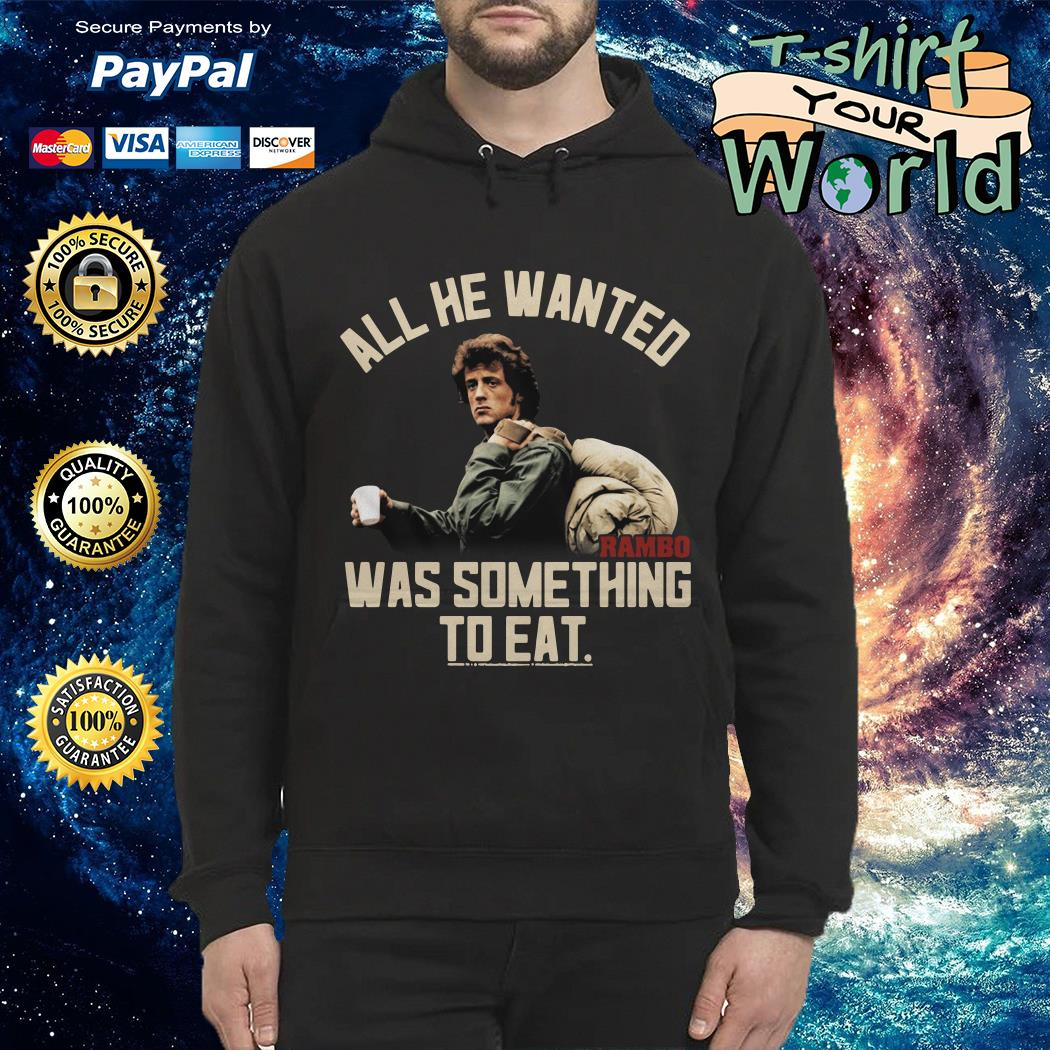 Rambo all he wanted was something to eat Hoodie