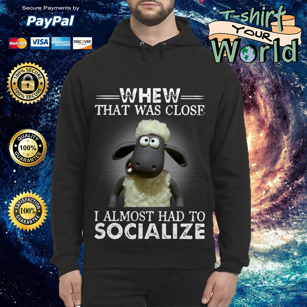 Shaun the Sheep Whew That Was Close I Almost Had To Socialize Hoodie