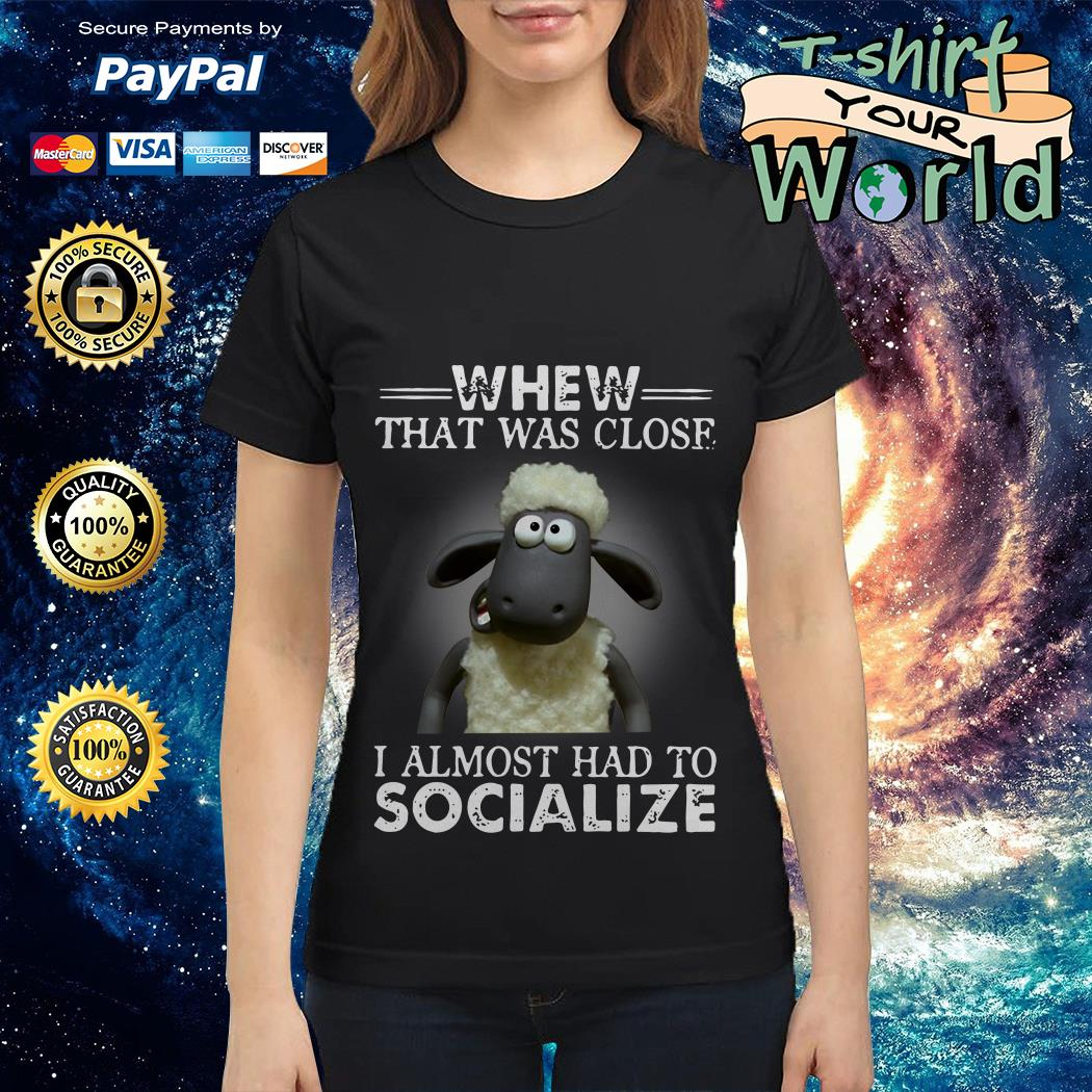Shaun the Sheep Whew That Was Close I Almost Had To Socialize Ladies tee