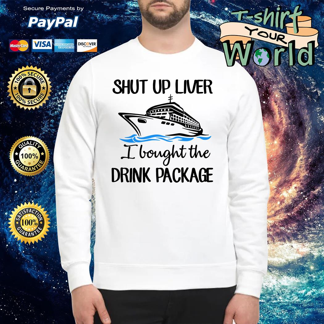 Shut up liver I bought the drink package Sweater