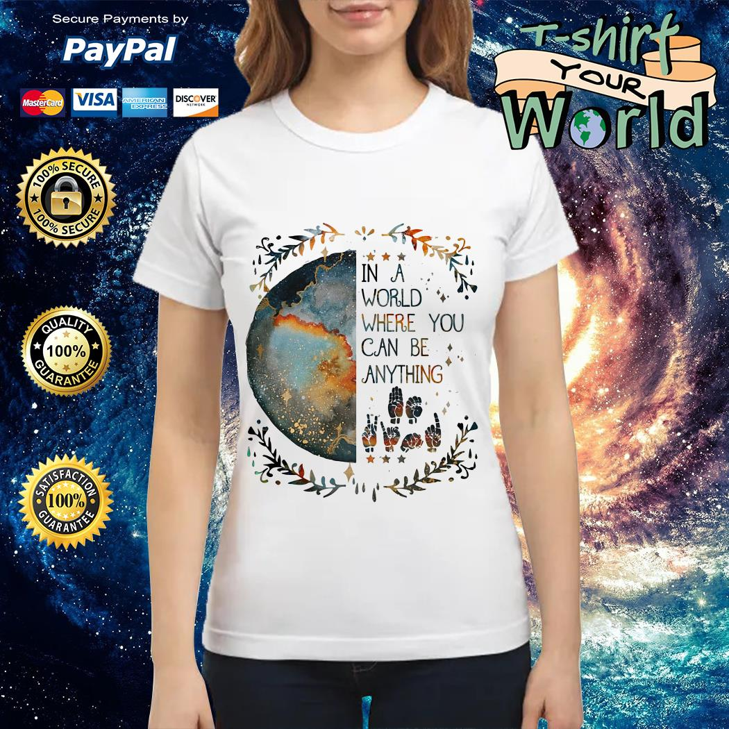 Sign Language In a world where you can be anything Ladies tee
