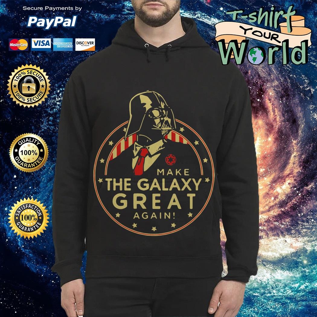 Star Wars The Force Make The Galaxy Great Again Hoodie