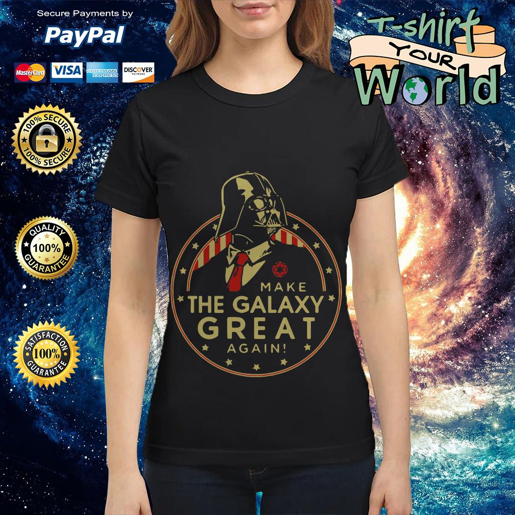 Star Wars The Force Make The Galaxy Great Again Ladies tee