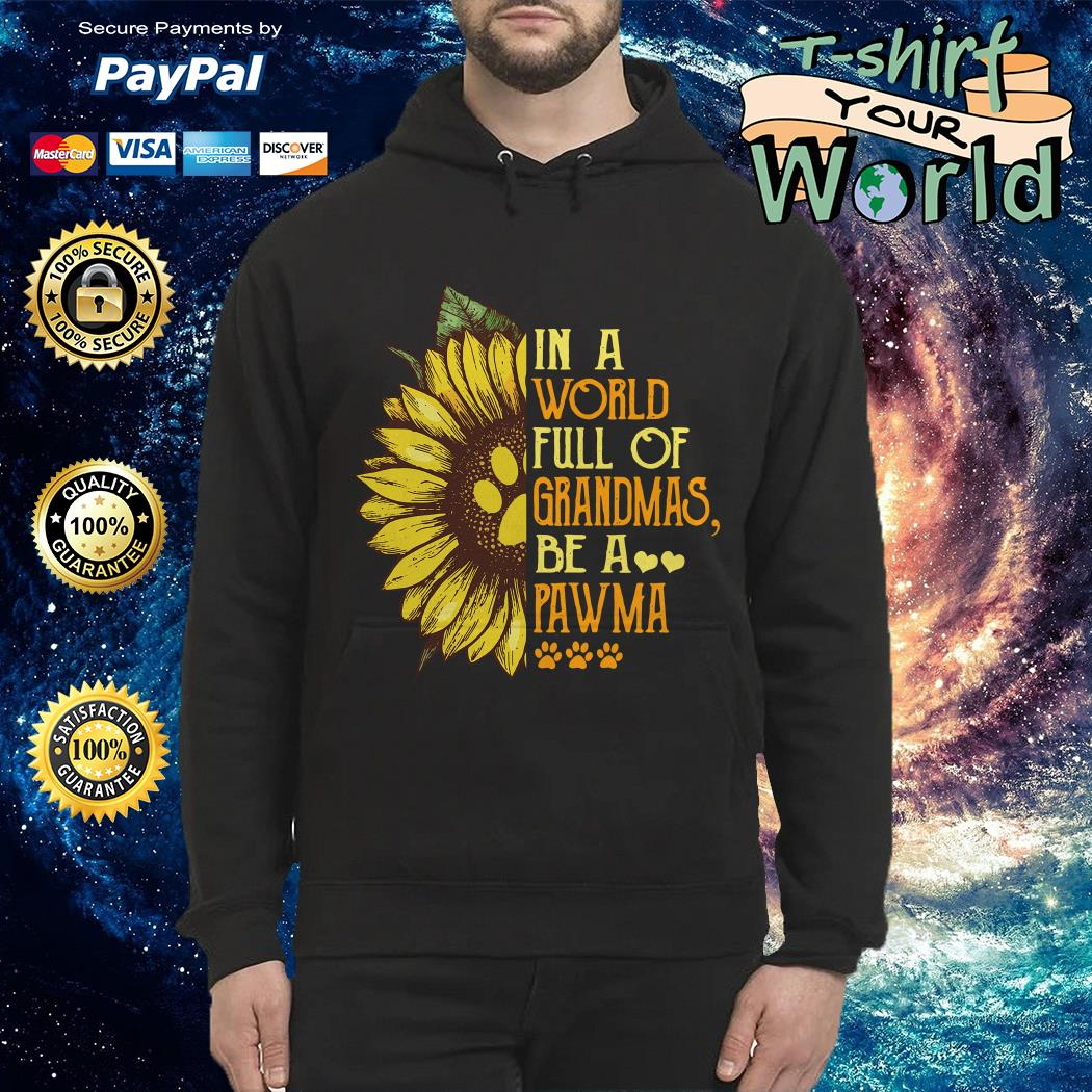 Sunflower in a world full of Grandmas be a Pawma Hoodie