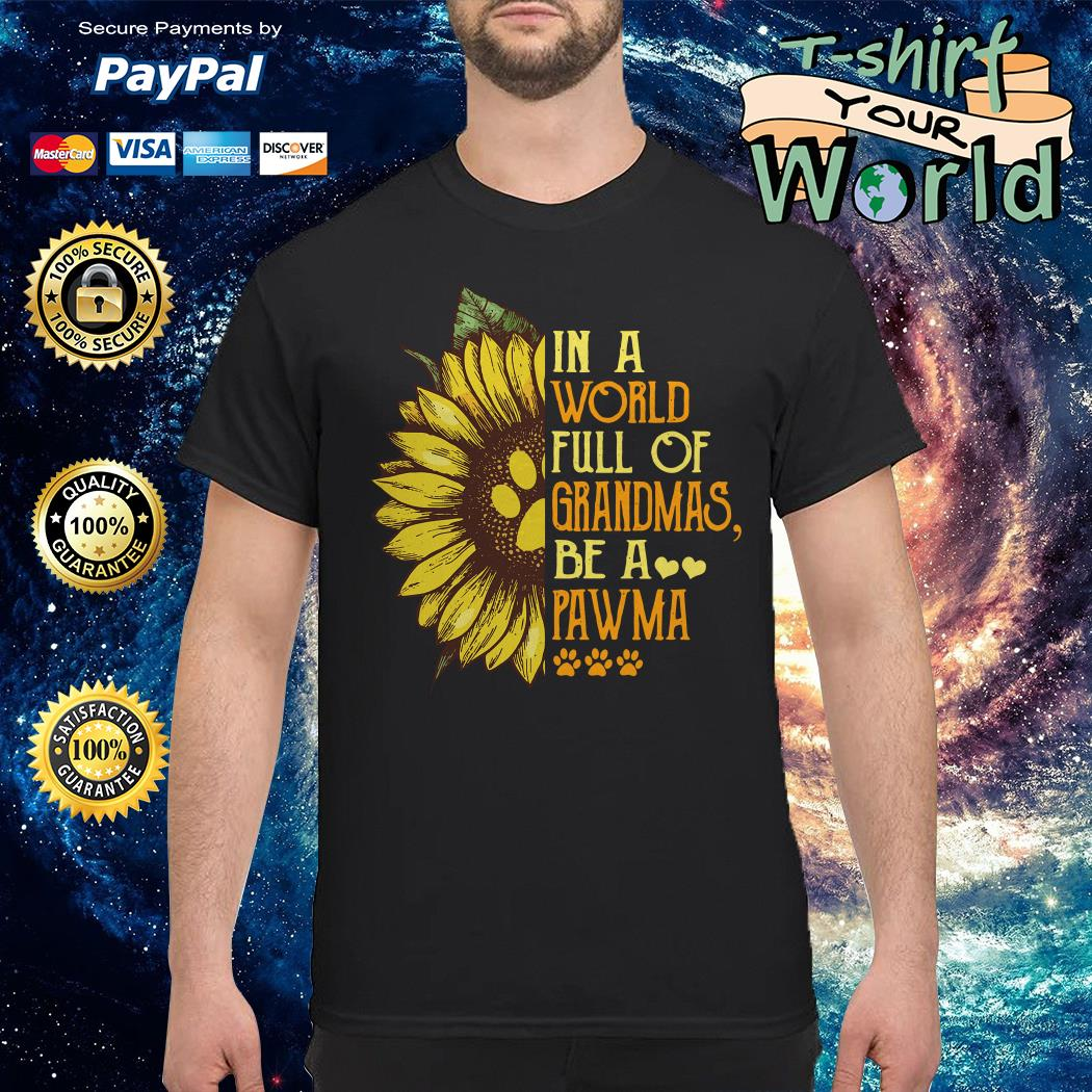 Sunflower in a world full of Grandmas be a Pawma shirt