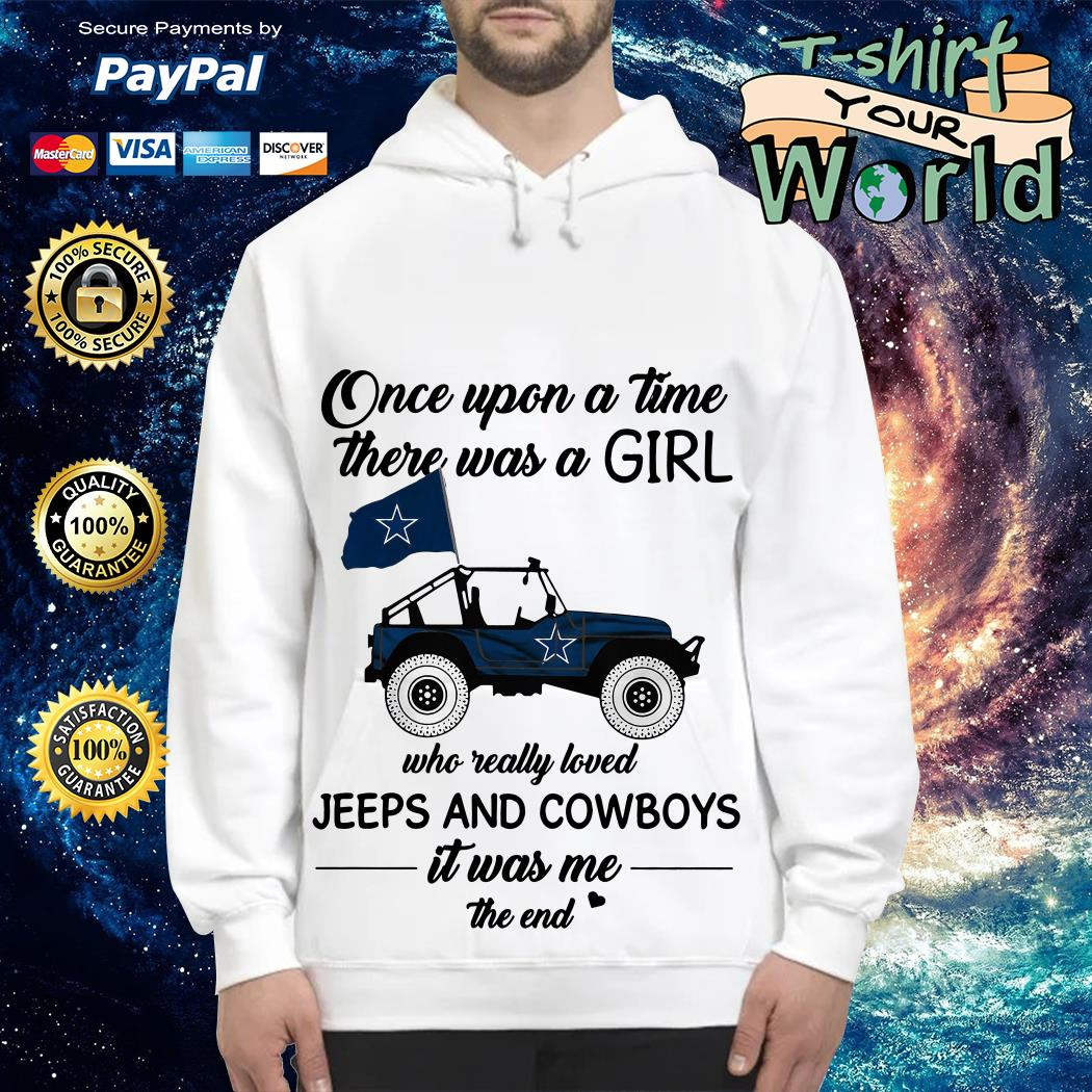 Once upon a time there was a girl who really loved Jeeps and Cowboys it was me the end Hoodie