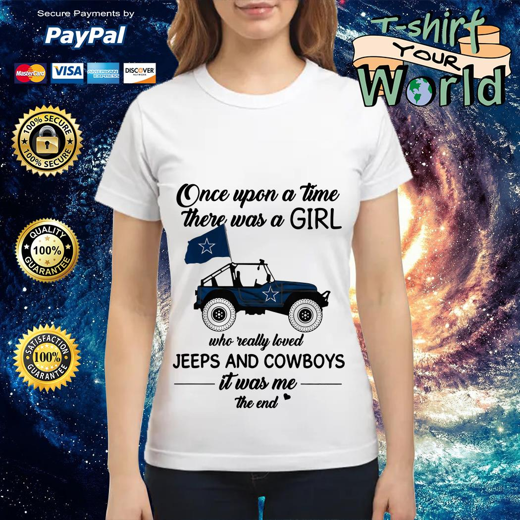 Once upon a time there was a girl who really loved Jeeps and Cowboys it was me the end Ladies tee