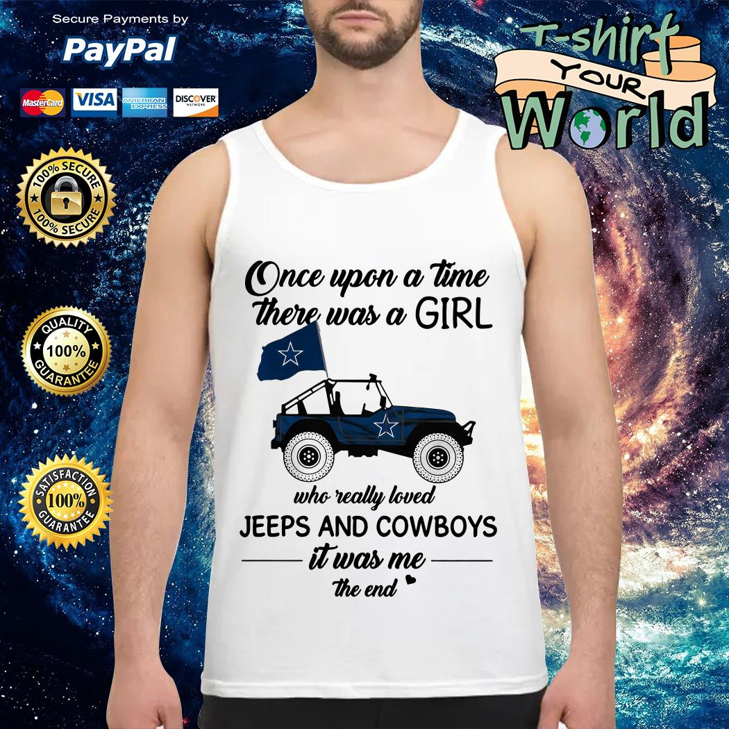 Once upon a time there was a girl who really loved Jeeps and Cowboys it was me the end Tank top