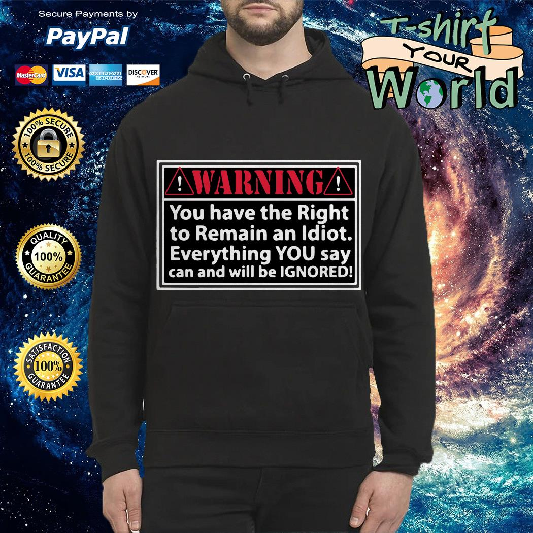 Warning you have the right to remain an Idiot Hoodie