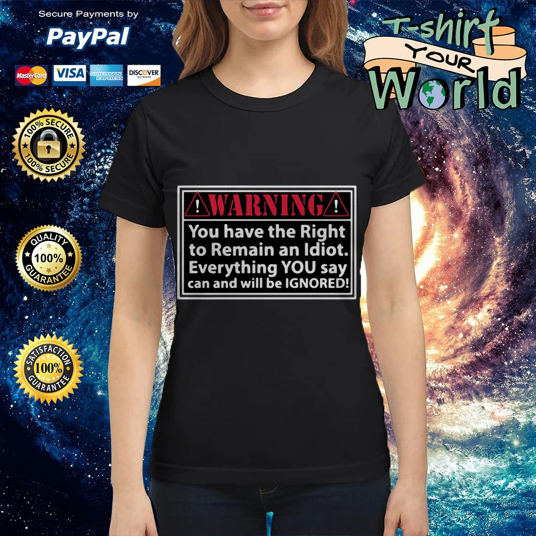 Warning you have the right to remain an Idiot Ladies tee