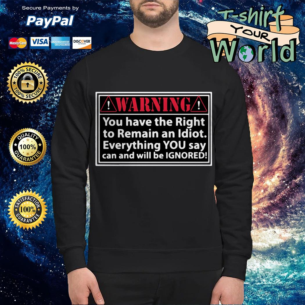 Warning you have the right to remain an Idiot Sweater