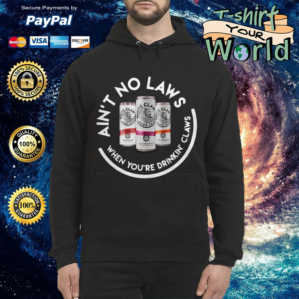 White claw beer ain't no laws when you're drinkin' claws Hoodie