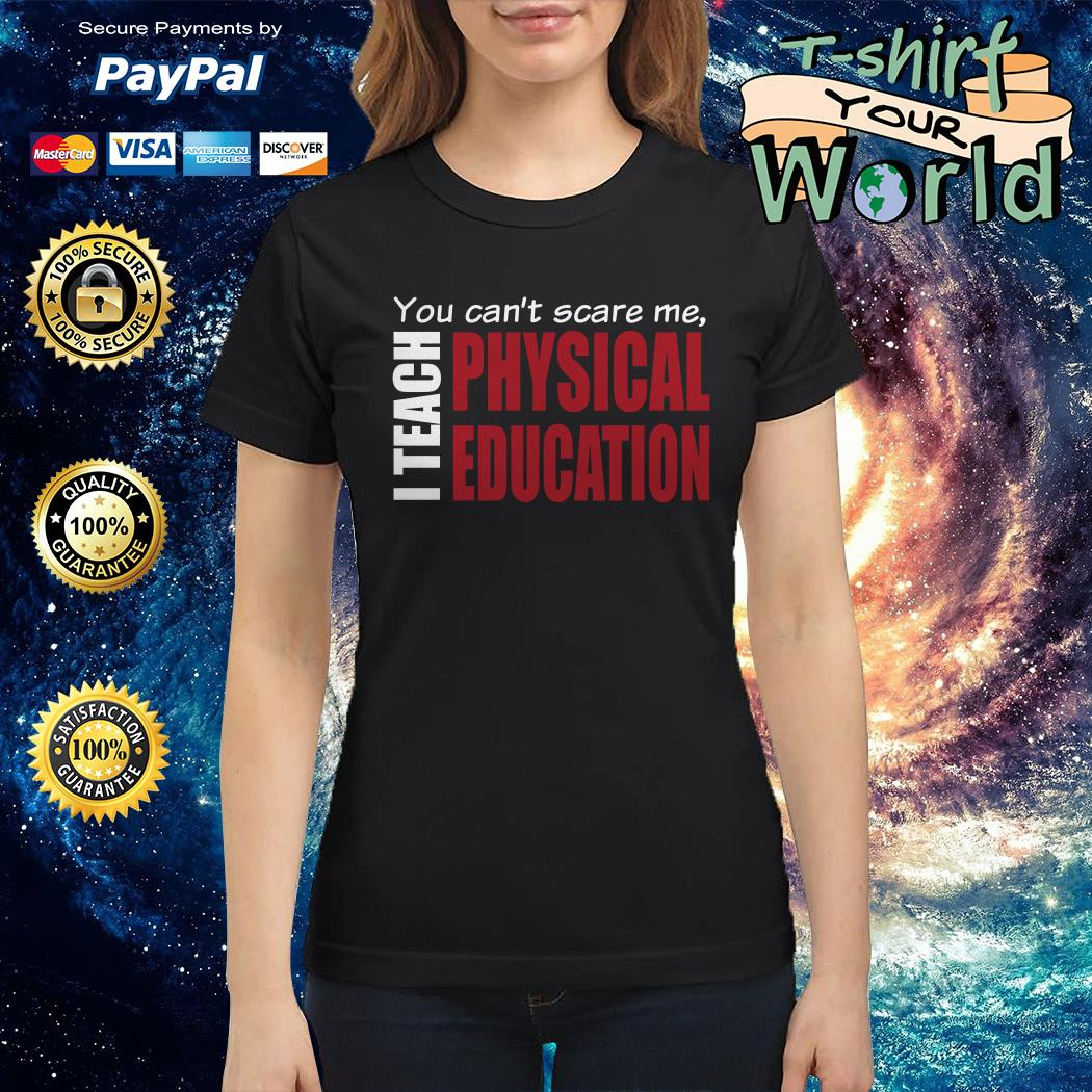 You can't scare me I teach physical education Ladies tee