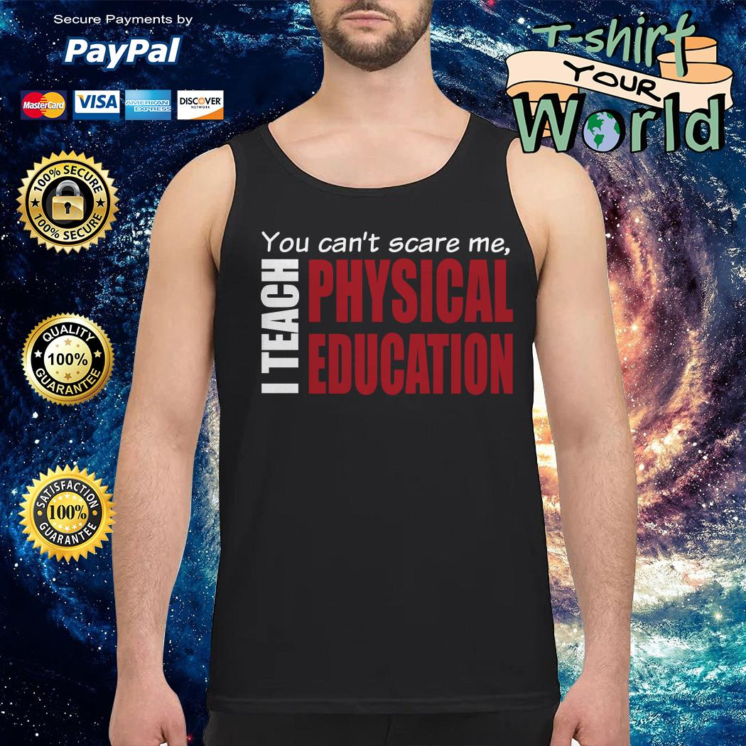 You can't scare me I teach physical education Tank top