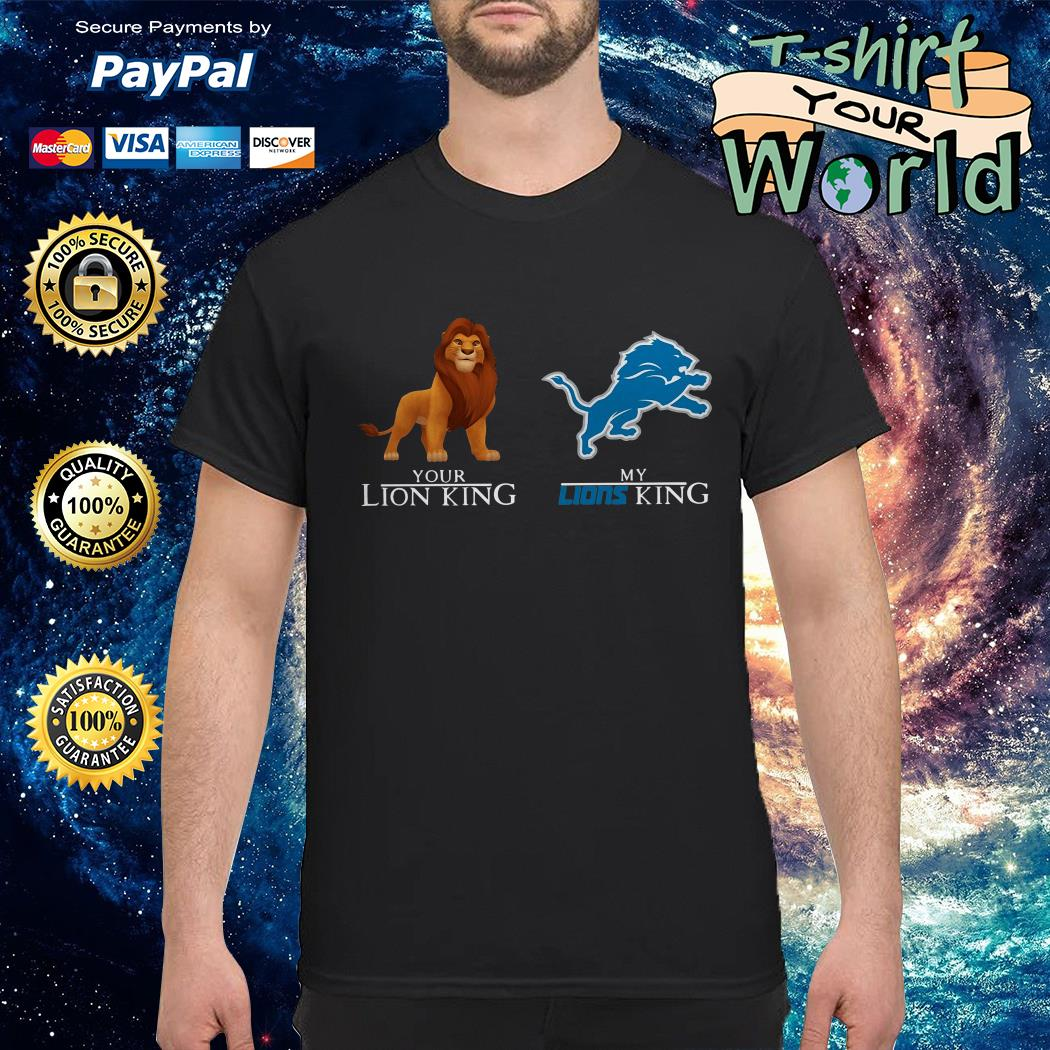 You Lion King is The Lion King my Lions King is Detroit Lions shirt