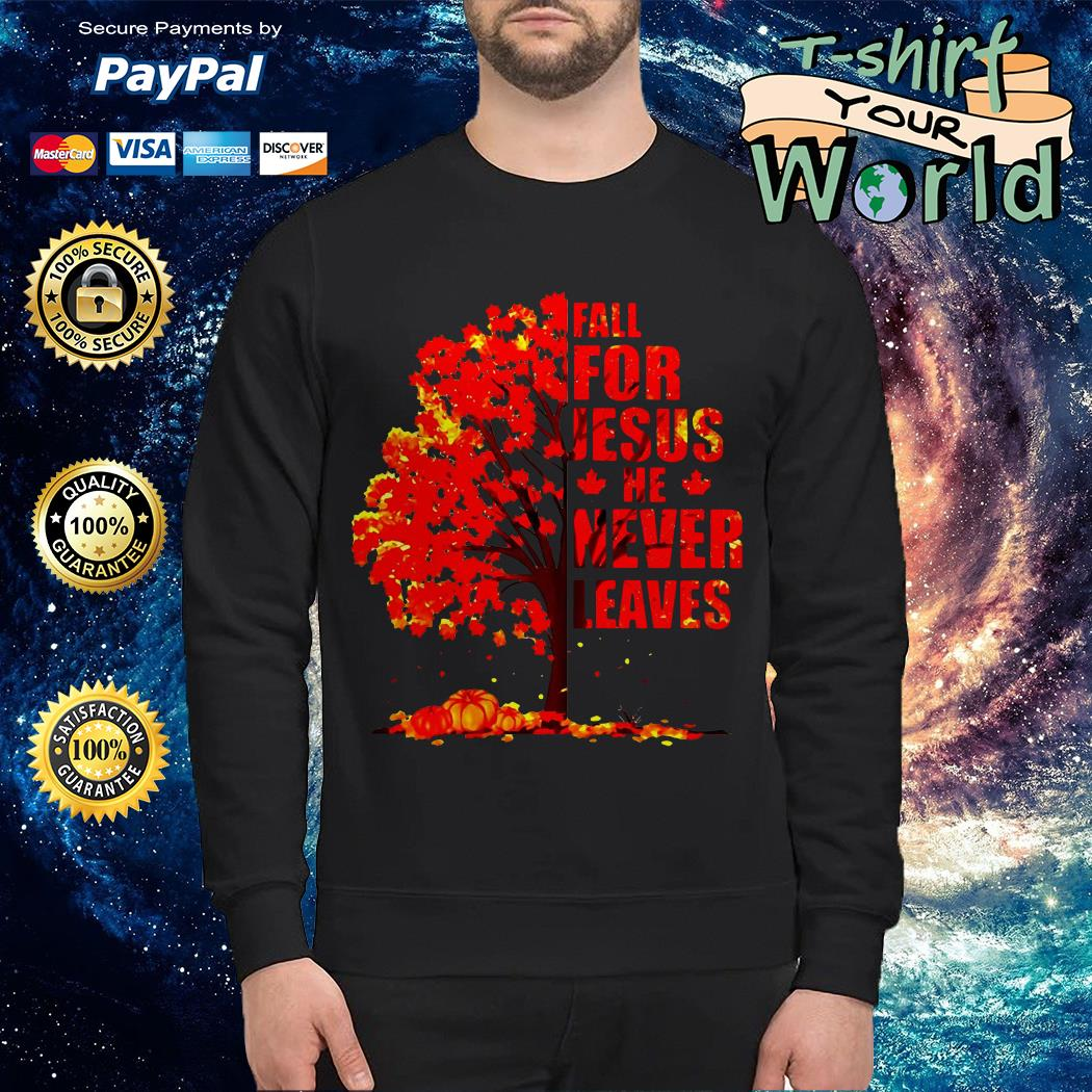 Autumn leaf tree fall for Jesus he never leaves Sweater