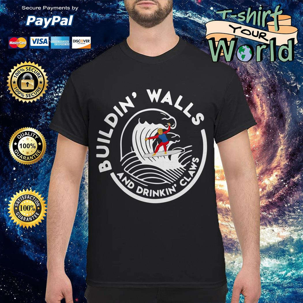 Building walls and drinking claws shirt