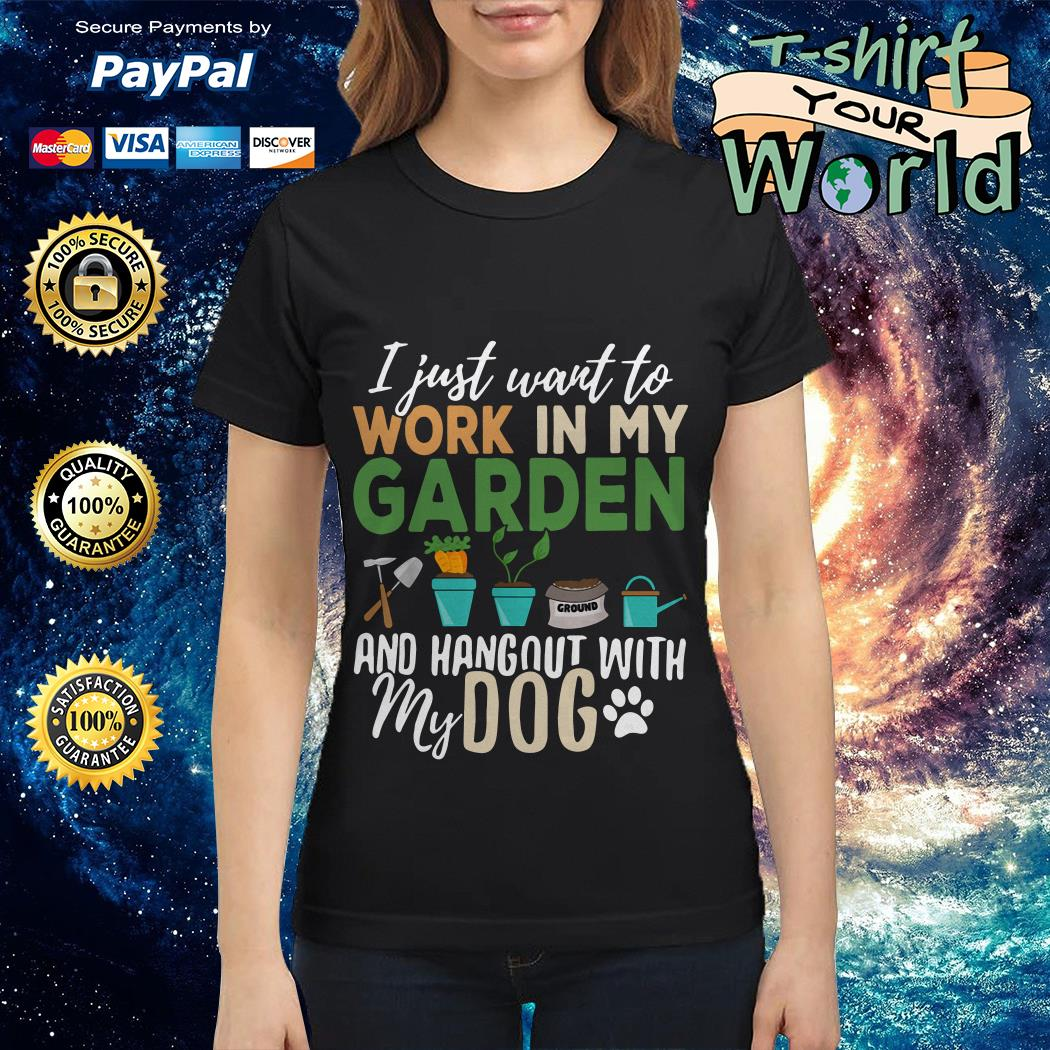 I just want to work in my garden and hangout with my dog Ladies tee