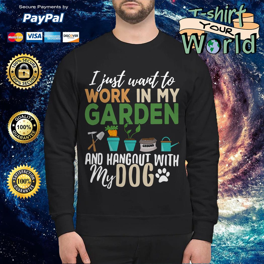 I just want to work in my garden and hangout with my dog Sweater