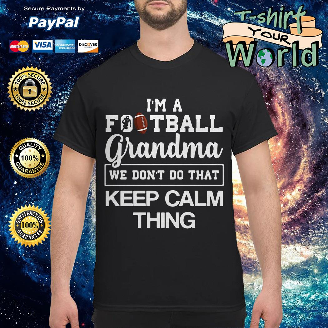 I'm Football Grandma We don't do that Keep calm thing shirt