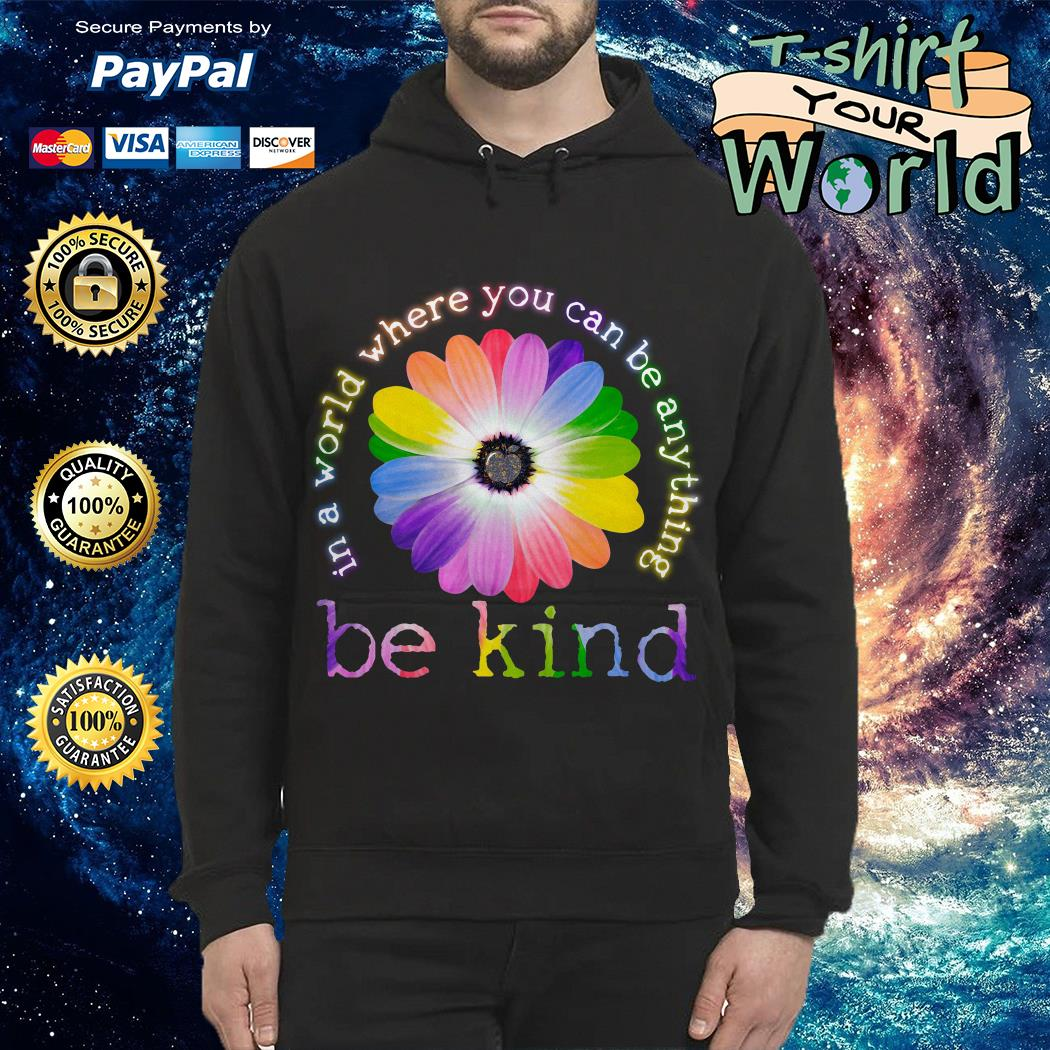 In a World Where You Can Be Anything Be Kind Colorful Flower Hoodie
