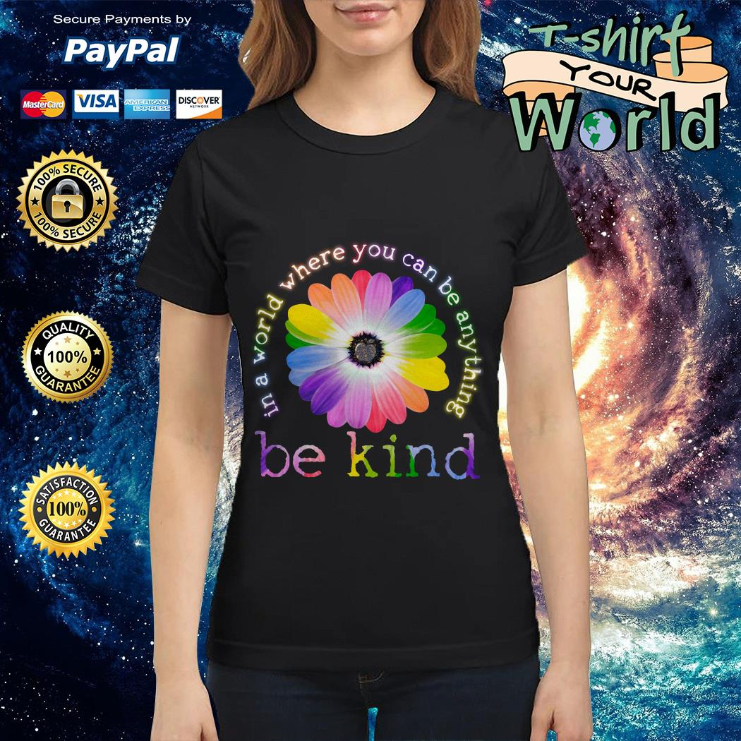 In a World Where You Can Be Anything Be Kind Colorful Flower Ladies tee