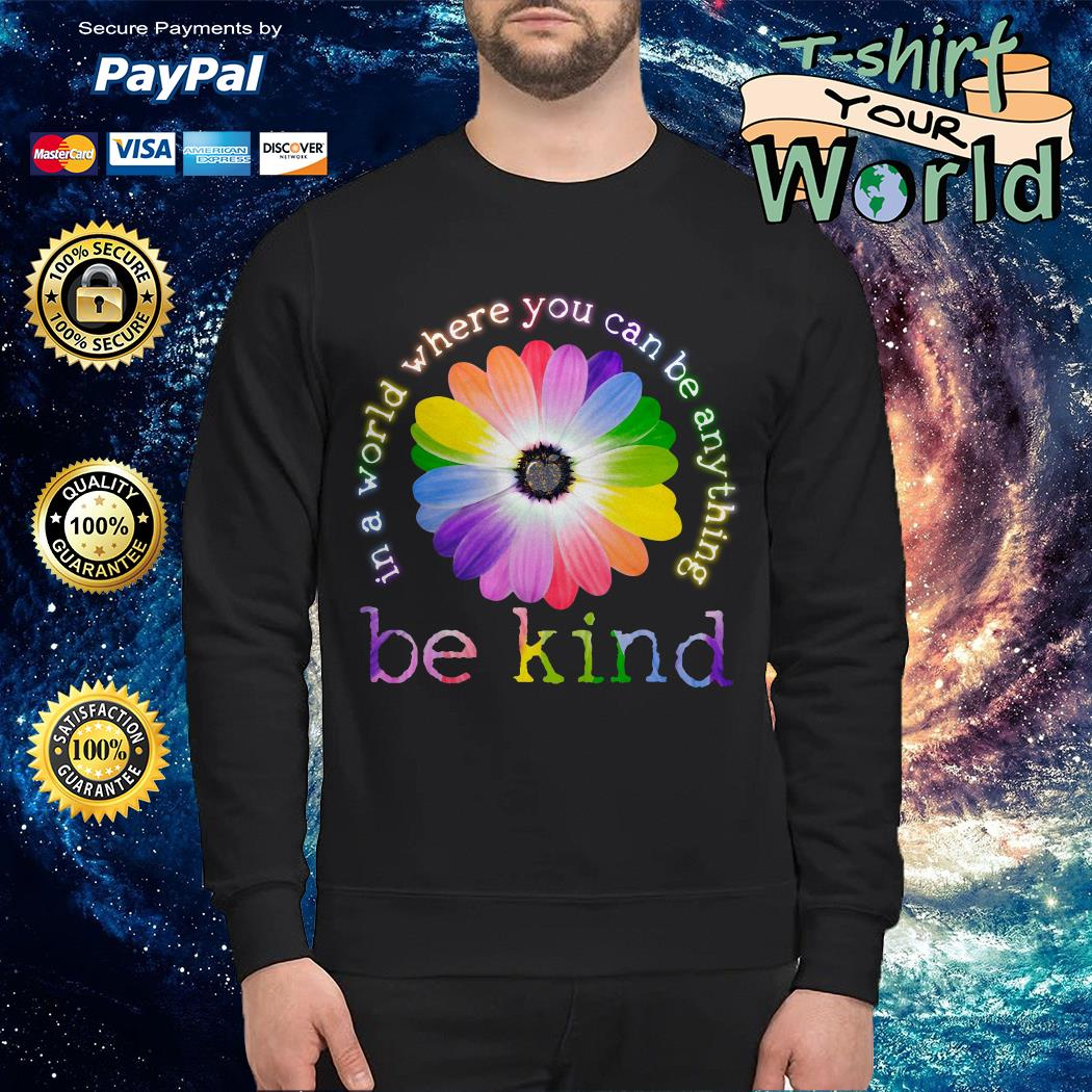 In a World Where You Can Be Anything Be Kind Colorful Flower Sweater