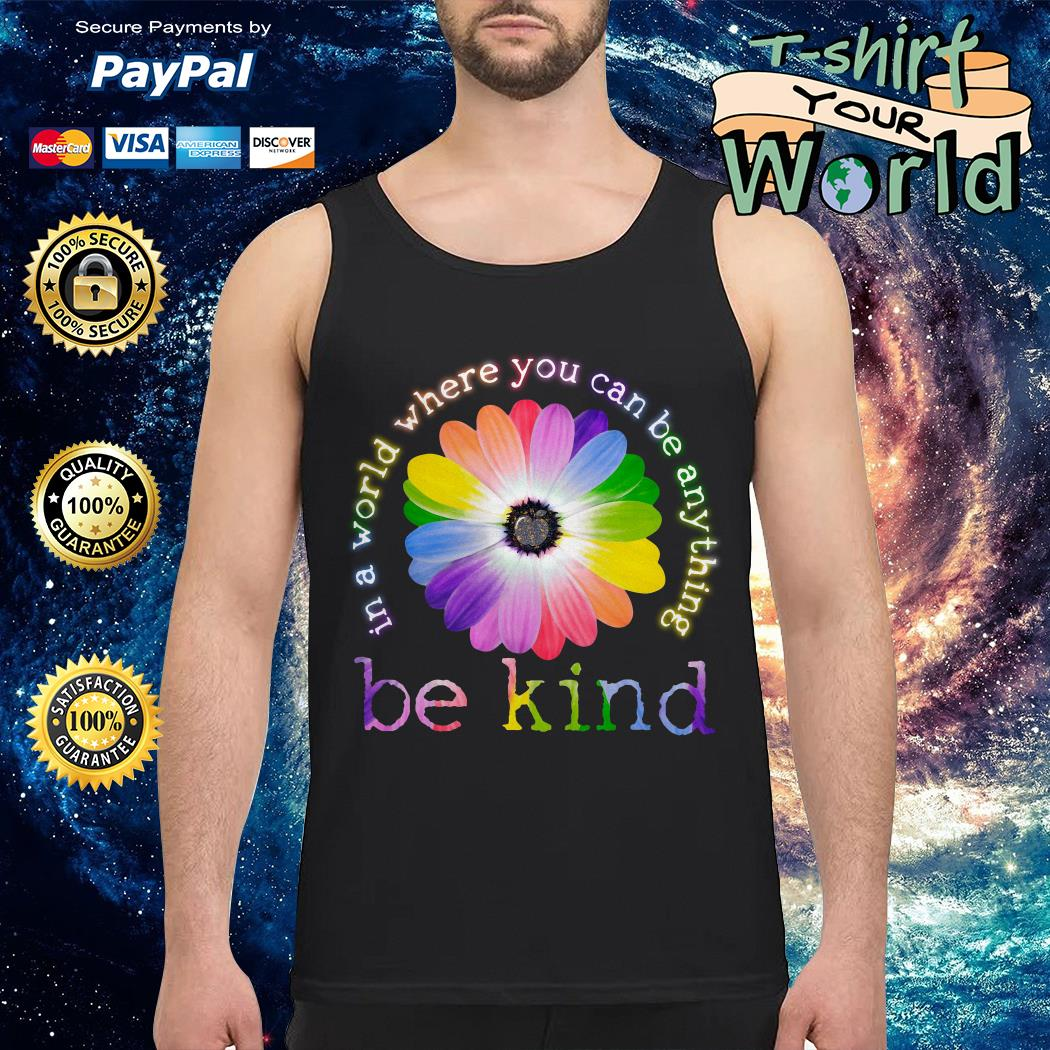 In a World Where You Can Be Anything Be Kind Colorful Flower Tank top