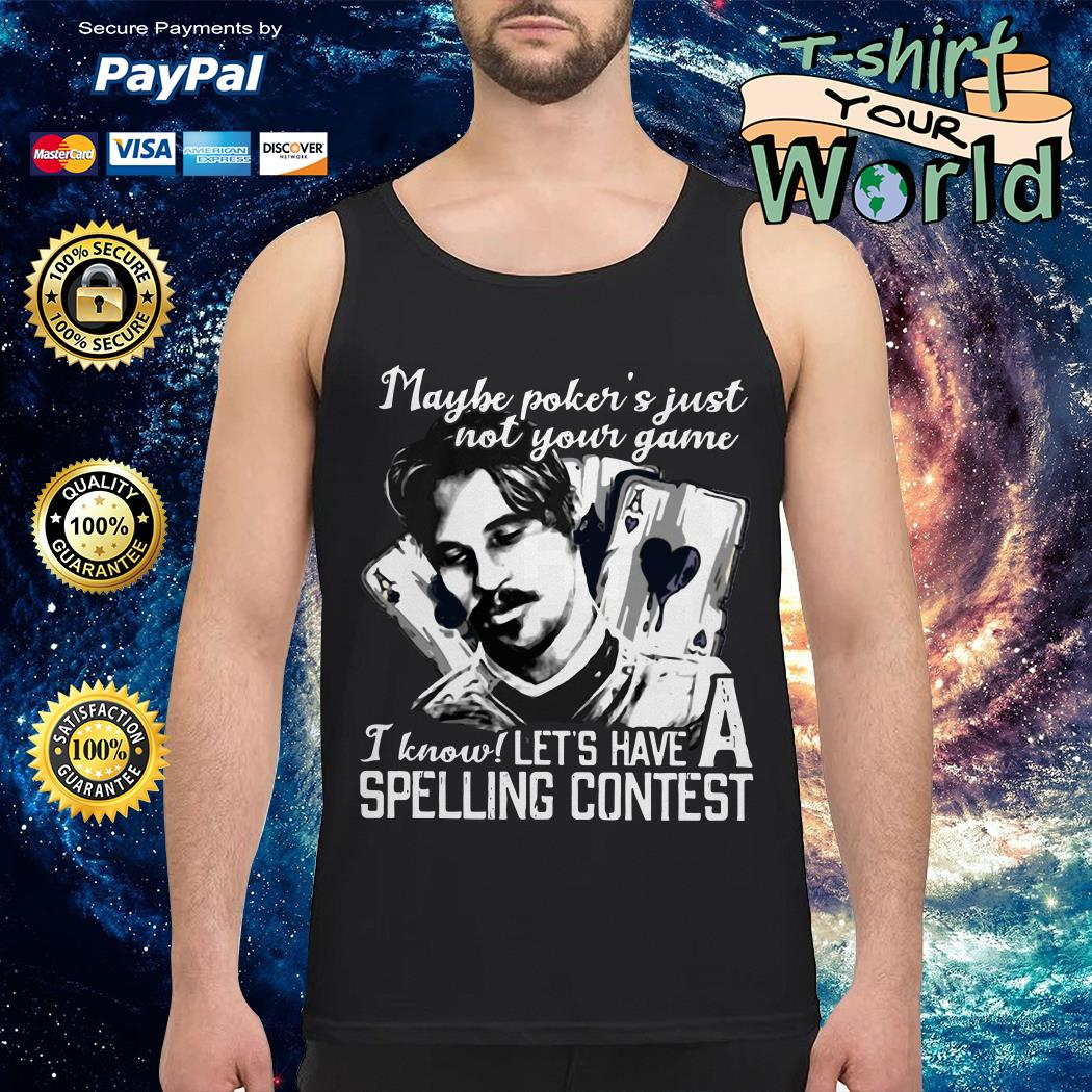 Maybe poker's just not your game I know let's have a spelling contest Tank top