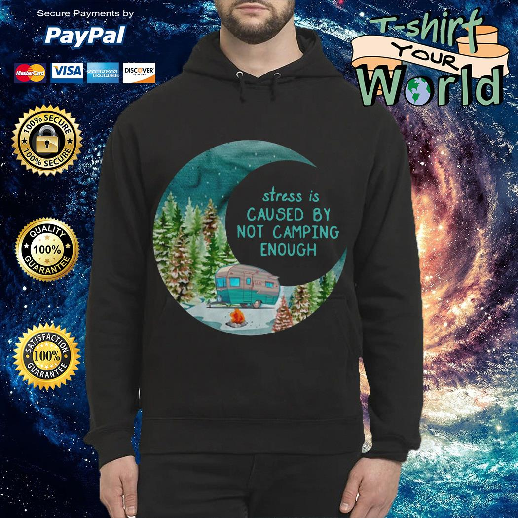 Moon stress is caused by not camping enough Hoodie