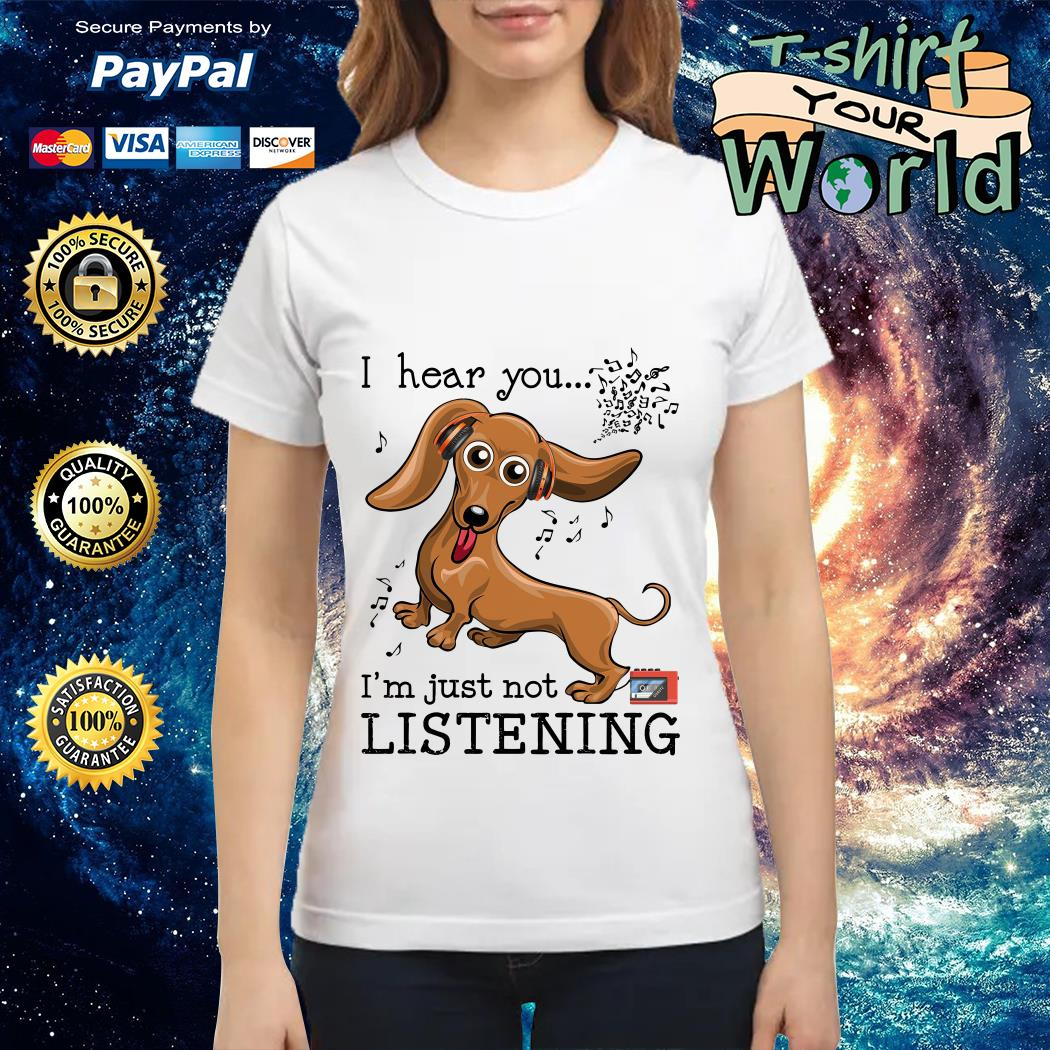 Official Dachshund I hear you I'm just not listening Ladies tee