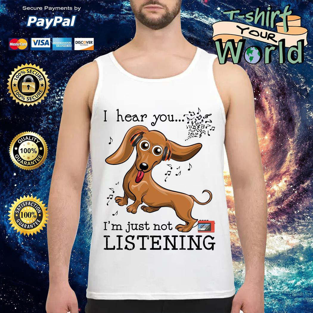 Official Dachshund I hear you I'm just not listening Tank top